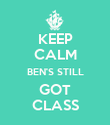 KEEP CALM BEN'S STILL GOT CLASS - Personalised Poster large