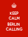 KEEP CALM  BERLIN  CALLING - Personalised Poster large