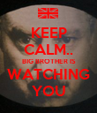 KEEP CALM.. BIG BROTHER IS WATCHING YOU - Personalised Poster large