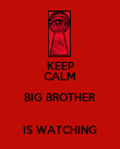 KEEP CALM BIG BROTHER  IS WATCHING - Personalised Poster large