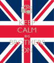 KEEP CALM BIG BROTHERS ON - Personalised Poster large