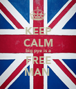 KEEP CALM big pye is a FREE MAN  - Personalised Poster large