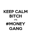 KEEP CALM BITCH IT'S #MONEY GANG - Personalised Poster large