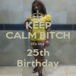 KEEP CALM BITCH It's my 25th Birthday - Personalised Poster large