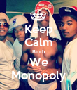 Keep Calm Bitch We Monopoly - Personalised Poster large