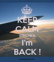 KEEP CALM BITCHES I'm BACK ! - Personalised Poster large