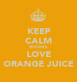 KEEP CALM BITCHES LOVE ORANGE JUICE - Personalised Poster large