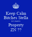 Keep Calm Bitches Stella Iz Chanti's  Property ZN ?? - Personalised Poster large