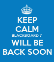 KEEP CALM BLACKBOARD 7 WILL BE BACK SOON - Personalised Poster large