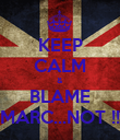 KEEP CALM & BLAME MARC...NOT !! - Personalised Poster large