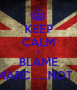 KEEP CALM & BLAME MARC .....NOT !! - Personalised Poster large