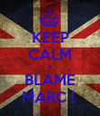 KEEP CALM & BLAME MARC !  - Personalised Poster large