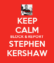 KEEP CALM BLOCK & REPORT STEPHEN KERSHAW - Personalised Poster large