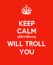KEEP CALM @BlockBkyung WILL TROLL YOU - Personalised Poster large