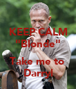 "KEEP CALM ""Blonde""  Take me to  Darryl - Personalised Large Wall Decal"