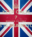 KEEP CALM ? BOLLOX TO THAT THIS IS BRAINSTORM  - Personalised Poster large