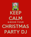KEEP CALM & BOOK YOUR CHRISTMAS PARTY DJ - Personalised Poster large