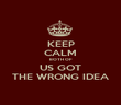 KEEP CALM BOTH OF US GOT THE WRONG IDEA - Personalised Poster large