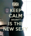 KEEP CALM BRAINY IS THE NEW SEXY - Personalised Poster large