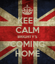 KEEP CALM BRIGHTY'S COMING HOME - Personalised Poster large