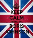 KEEP CALM BRING IN BORIS JOHNSON - Personalised Poster large