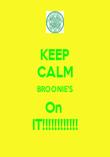 KEEP CALM BROONIE'S On  IT!!!!!!!!!!!! - Personalised Poster large
