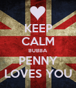 KEEP CALM BUBBA PENNY LOVES YOU - Personalised Poster large
