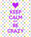 KEEP CALM BUT BE CRAZY - Personalised Poster large