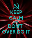 KEEP CALM BUT DON'T  OVER DO IT - Personalised Poster large