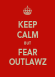 KEEP CALM BUT FEAR OUTLAWZ - Personalised Poster large