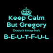 Keep Calm But Gregory Doesn't know he's B-E-U-T-F-U-L  - Personalised Poster large