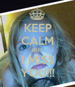 KEEP CALM BUT I MISS YOU!!! - Personalised Poster large