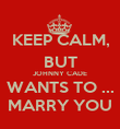 KEEP CALM, BUT JOHNNY CADE WANTS TO ... MARRY YOU - Personalised Poster large