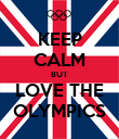 KEEP CALM BUT LOVE THE OLYMPICS - Personalised Poster large