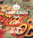 KEEP CALM but PANIC! at the DISCO - Personalised Poster large