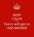 KEEP CALM  BUT Tesco will get in  ANYWHERE! - Personalised Poster large