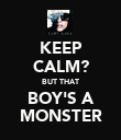 KEEP CALM? BUT THAT BOY'S A MONSTER - Personalised Poster large