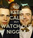 KEEP CALM BUT WATCH OUT NIGGAS - Personalised Poster large