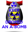 KEEP CALM BUT YOU DROPED AN A-BOMB - Personalised Poster large