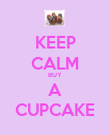 KEEP CALM BUY A CUPCAKE - Personalised Poster large