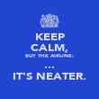 KEEP CALM, BUY THE AIRLINE: ... IT'S NEATER. - Personalised Poster large