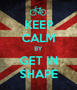 KEEP CALM BY GET IN SHAPE - Personalised Poster large