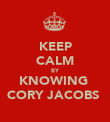 KEEP CALM BY KNOWING  CORY JACOBS  - Personalised Poster large