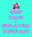 KEEP CALM BY REPLAYING SUPER LUV - Personalised Poster large