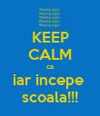 KEEP CALM ca iar incepe  scoala!!! - Personalised Poster large