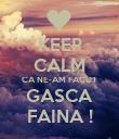 KEEP CALM CA NE-AM FACUT GASCA FAINA ! - Personalised Poster large