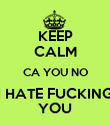 KEEP CALM CA YOU NO I HATE FUCKING YOU - Personalised Poster large