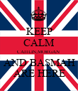 KEEP CALM CAITLIN,MORGAN  AND BASMAH ARE HERE - Personalised Poster large