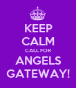 KEEP CALM CALL FOR ANGELS GATEWAY! - Personalised Poster large