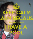 KEEP CALM CALM BECAUSE AICHA THINK I HAVE A  POOL - Personalised Poster large